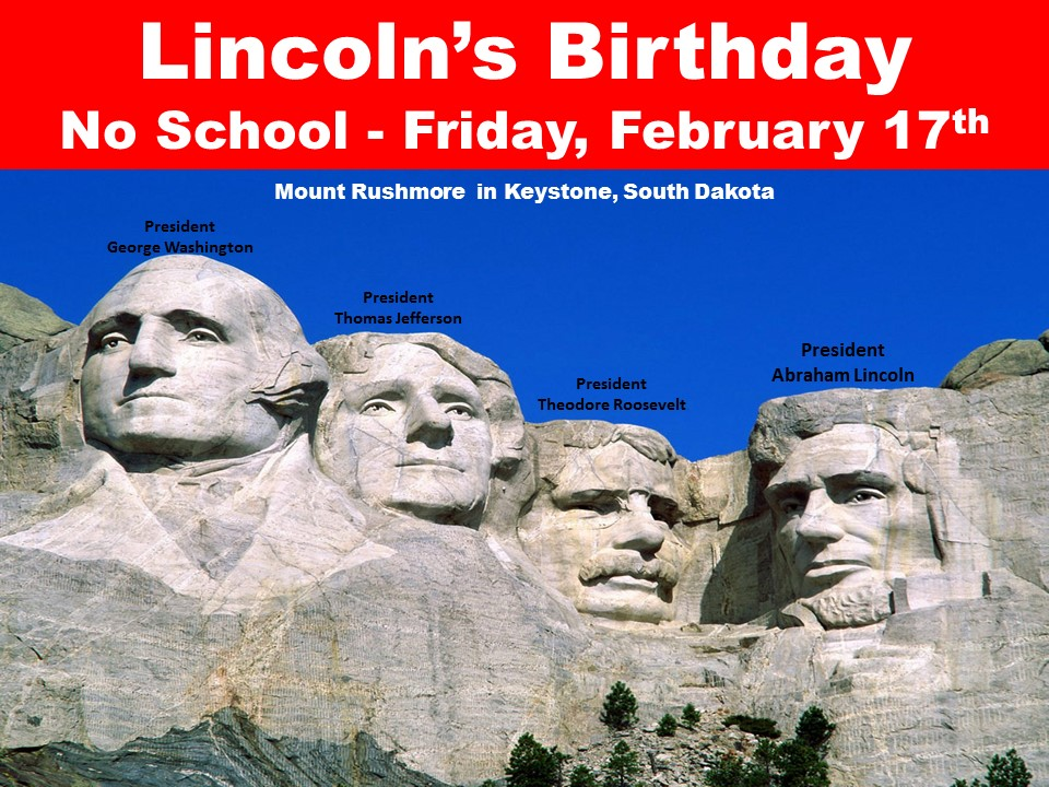 Lincoln's Birthday  No School – Friday, February 17th