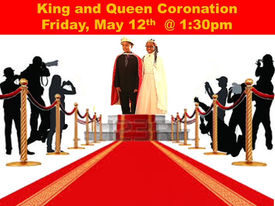King and Queen Coronation Friday, May 12th  @ 1:30pm