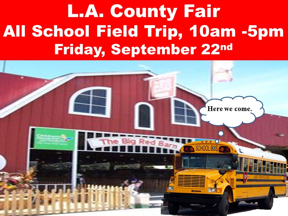 L.A. County Fair Field Trip, 10am -5pm Friday, September 22nd