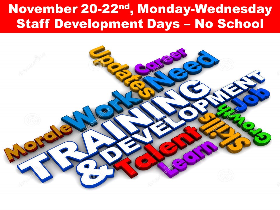 Staff Development Days, Monday-Wednesday November 20-22nd – No School
