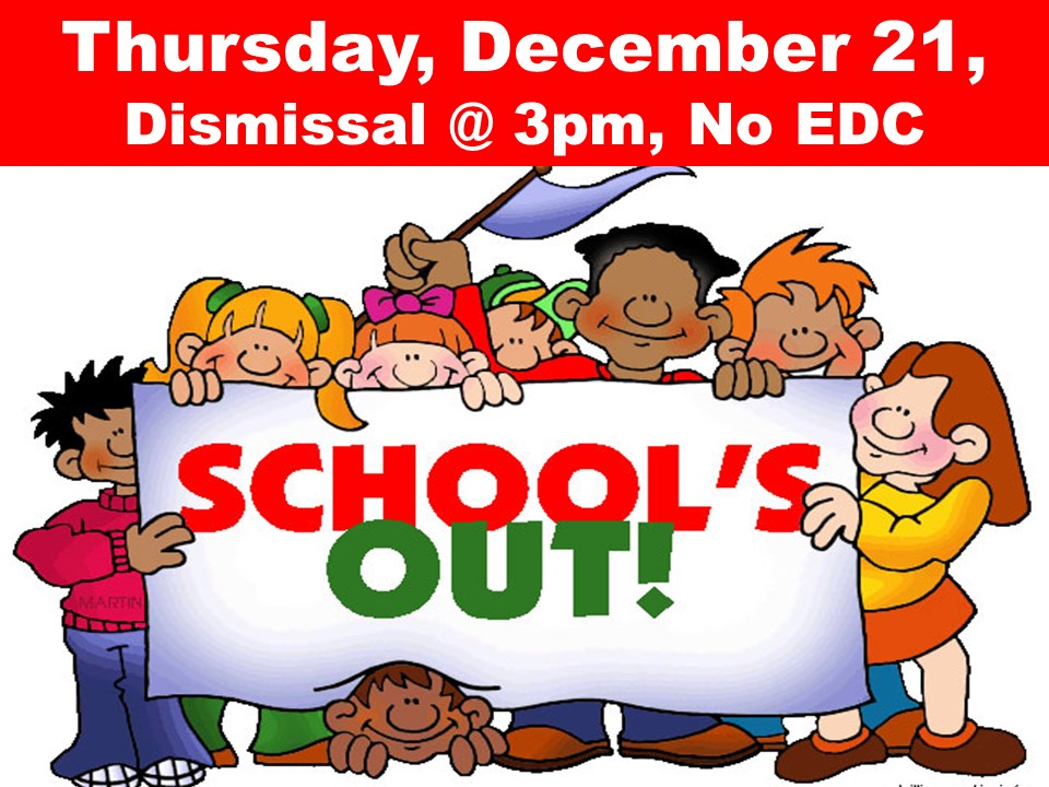 Dismissal @ 3pm, Thursday, December 21, No EDC