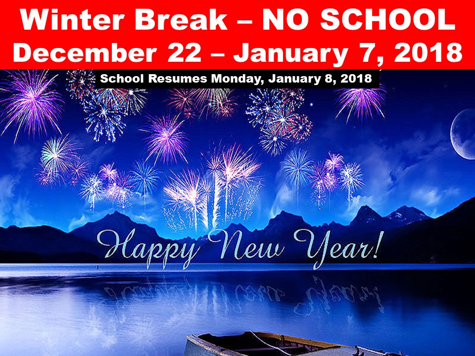 Winter Break – NO SCHOOL December 22 – January 7, 2018