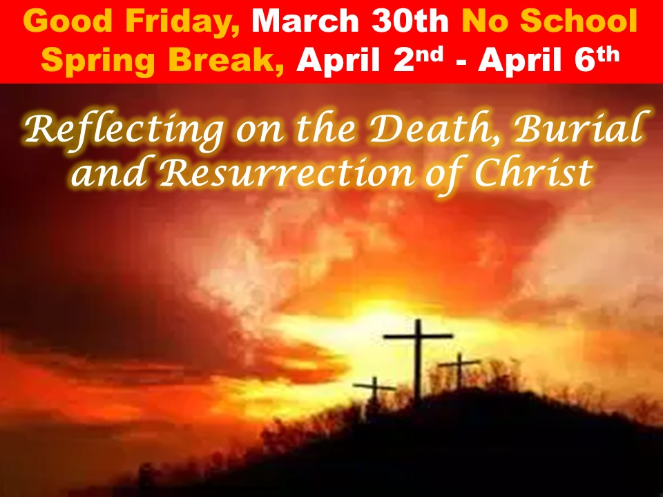 Good Friday, March 30th No School Spring Break, April 2nd – April 6th