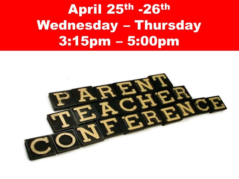 Parent/Teacher Conference April 25th -26th 3:15pm – 5:00pm