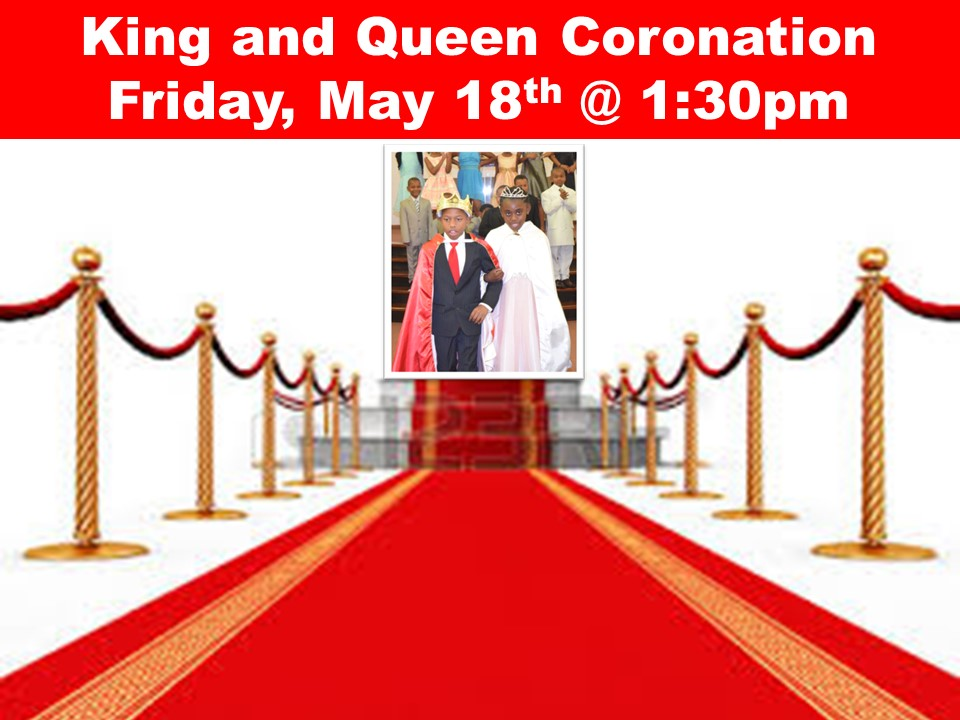 King and Queen Coronation Friday, May 18th @ 1:30pm