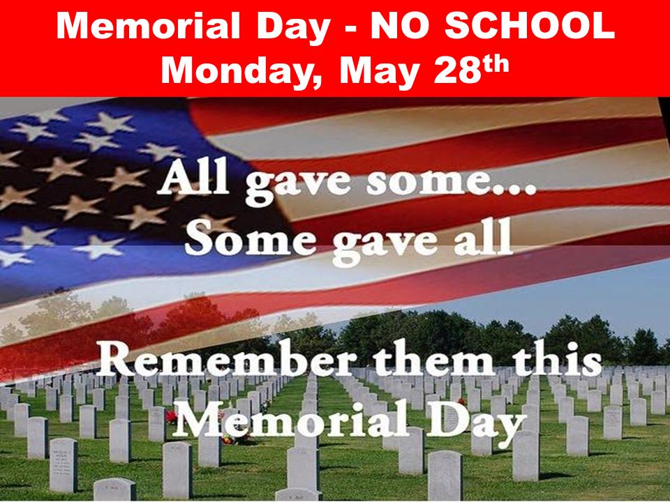 Memorial Day – NO SCHOOL Monday, May 28th