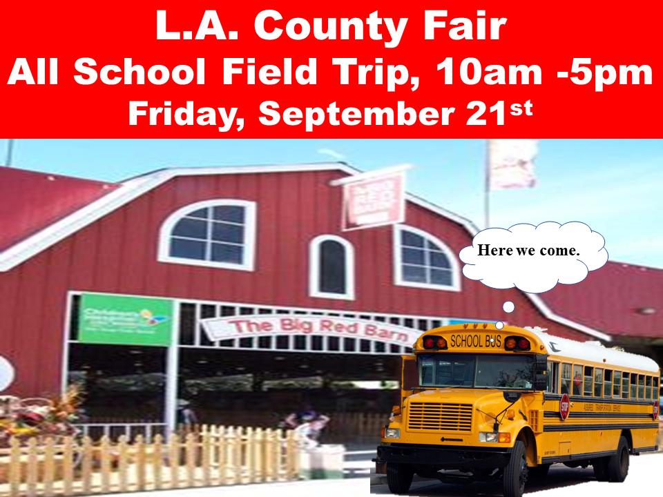 L.A. County Fair All School Field Trip, Friday, September 21st