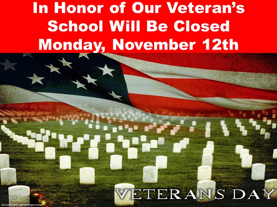 In Honor of Our Veteran's School Will Be Closed Monday, November 12th