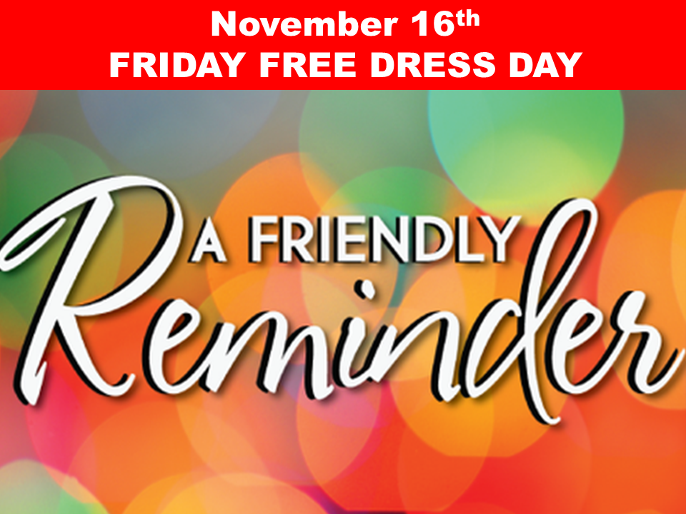 FRIDAY November 16th FREE DRESS DAY
