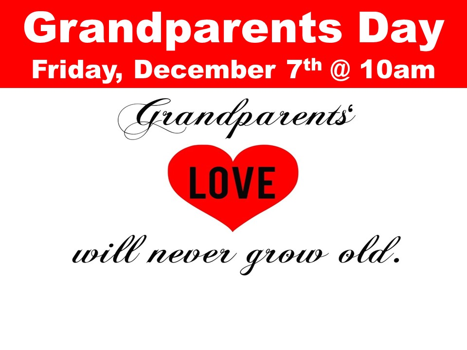 Grandparents Day Friday, December 7th @ 10am