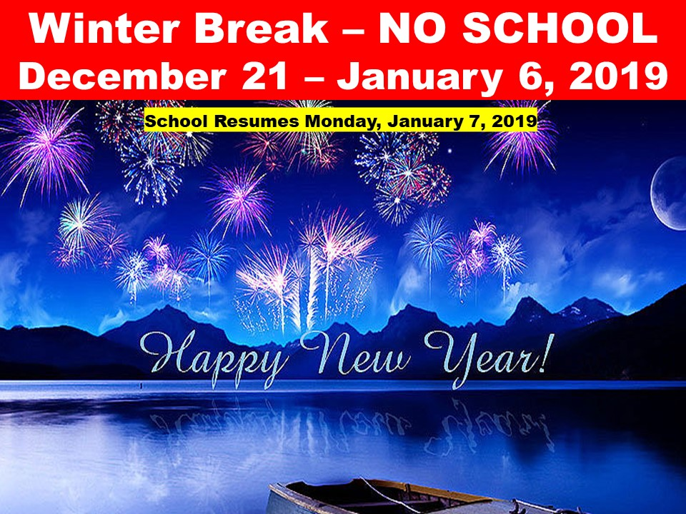 Winter Break – NO SCHOOL December 21 – January 6, 2019