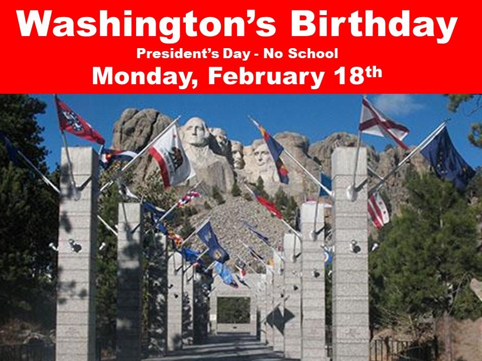 Washington's Birthday  President's Day – No School Monday, February 18th