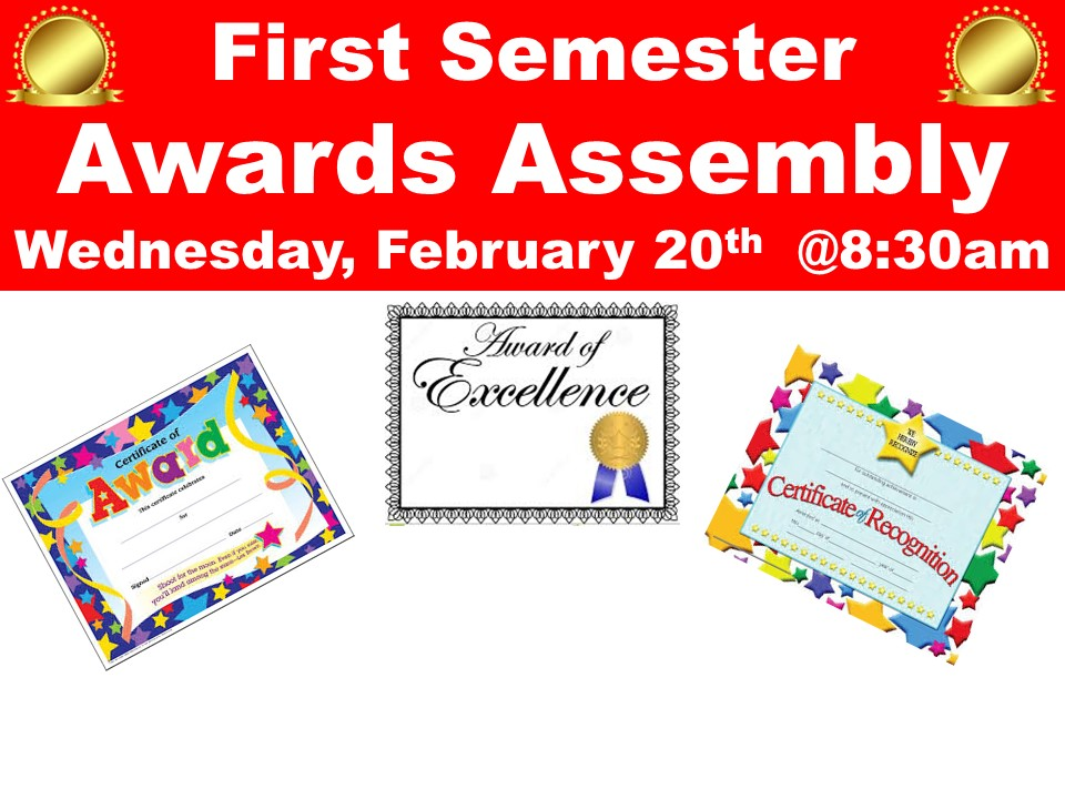 First Semester Awards Assembly Wednesday, February 20th  @8:30am