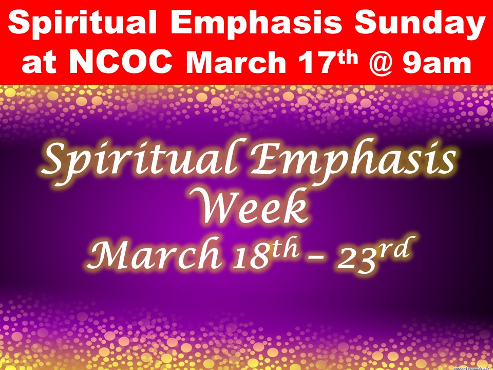 Spiritual Emphasis Sunday at NCOC March 17th, 9am