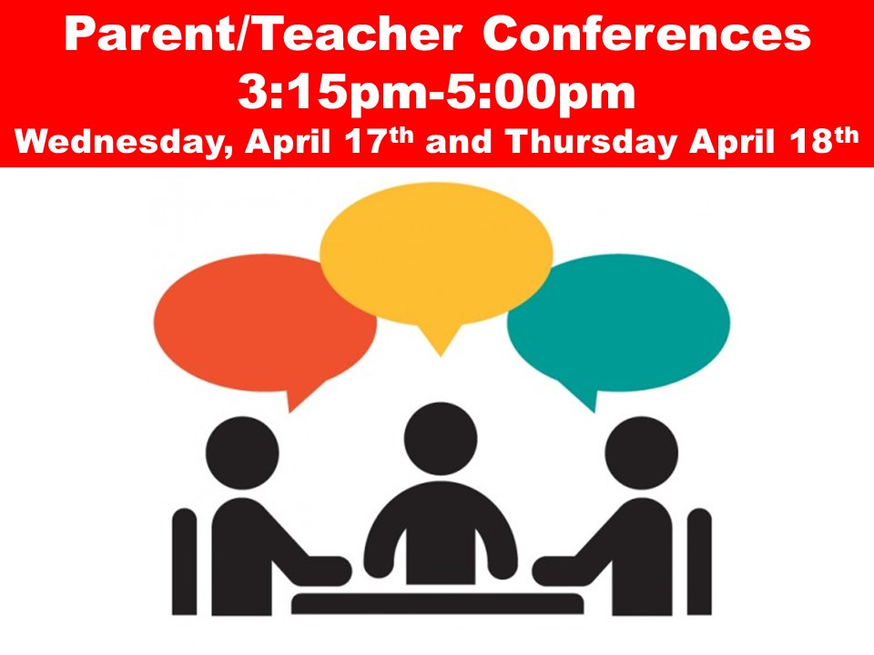 Parent/Teacher Conferences  Wednesday, April 17th and Thursday April 18th