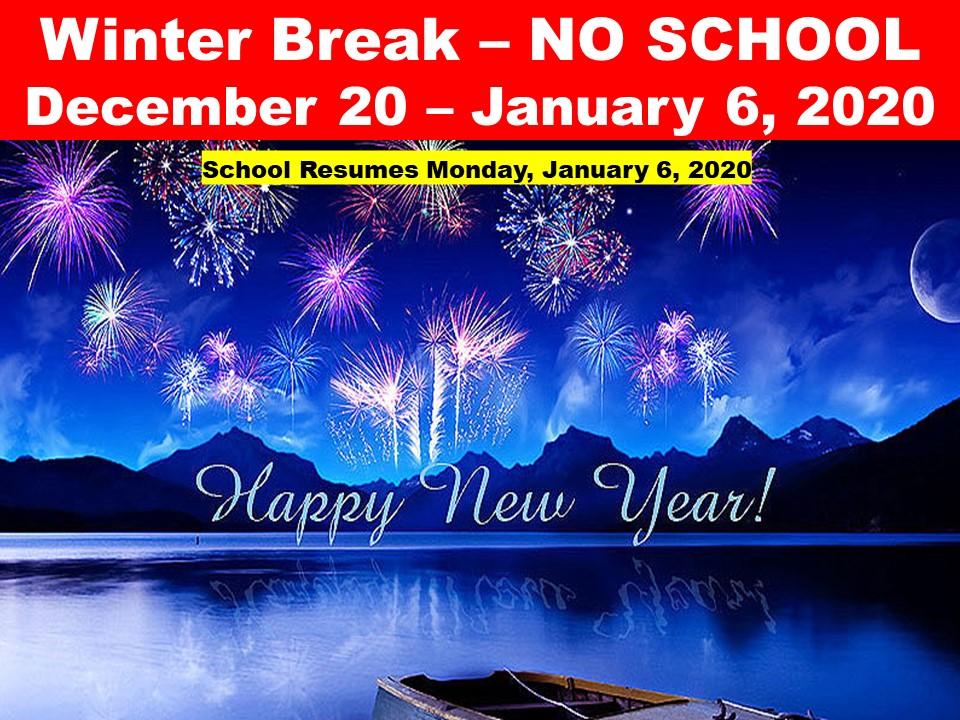Winter Break – NO SCHOOL December 20 – January 6, 2020