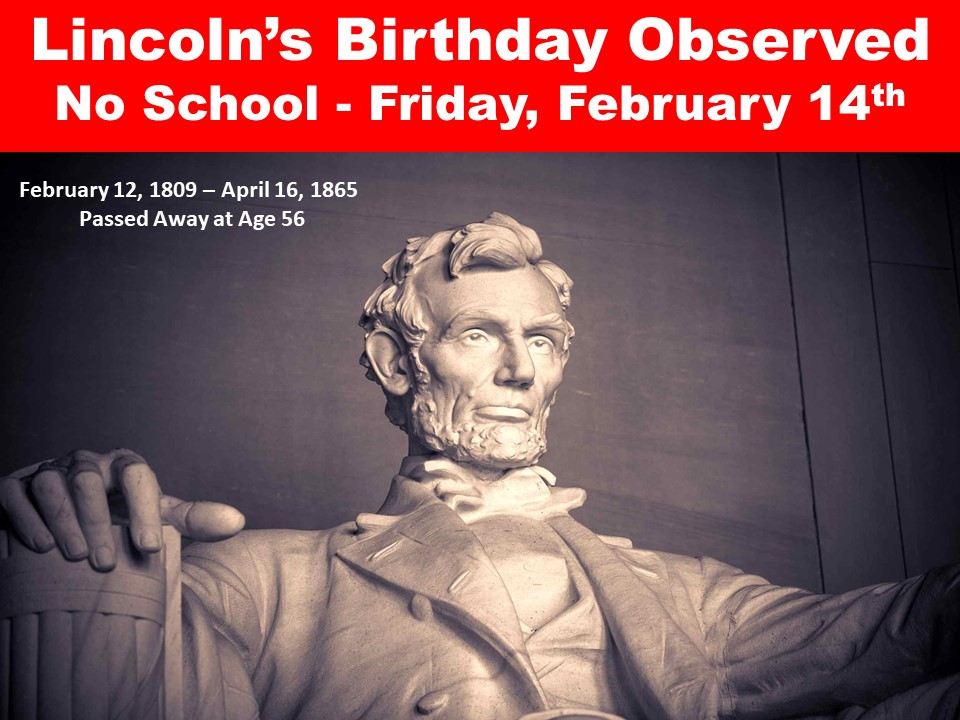 Lincoln's Birthday Observed  No School – Friday, February 14th