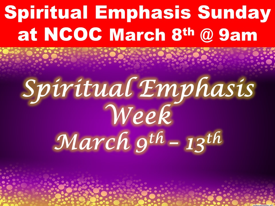 Spiritual Emphasis Sunday at NCOC March 8th @ 9am