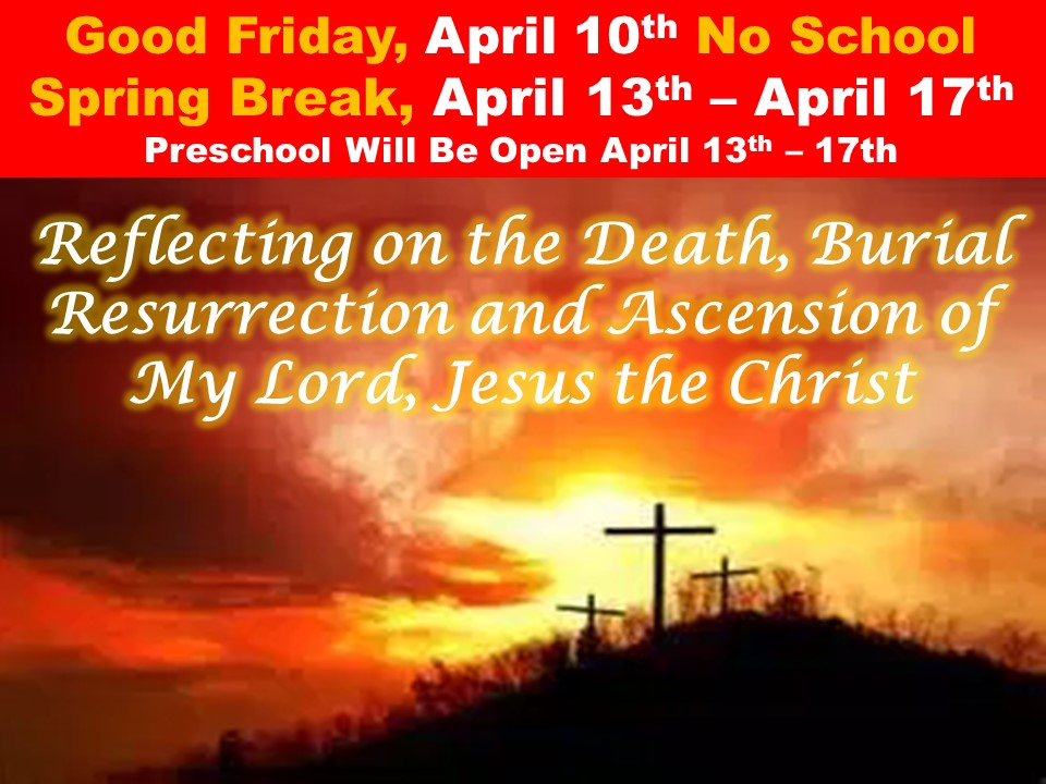 Good Friday, April 10th No School Spring Break, April 13th – April 17th