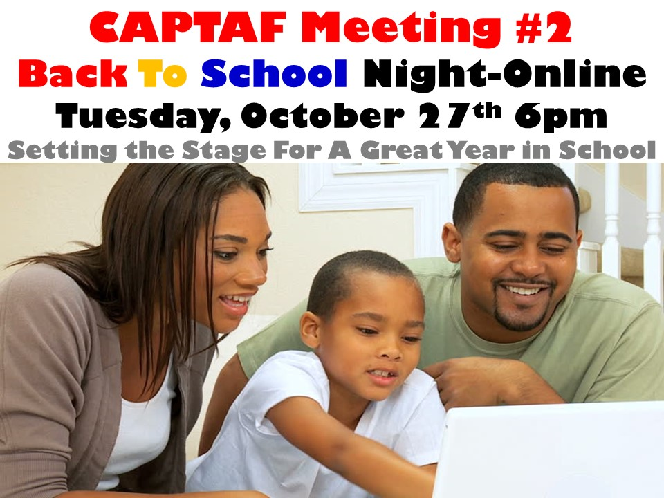 CAPTAF Meeting #2 Back To School Night-Online  Tuesday, October 27th 6pm Setting the Stage For A Great Year in School